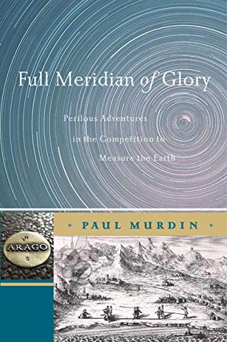 9781441925954: Full Meridian of Glory: Perilous Adventures in the Competition to Measure the Earth