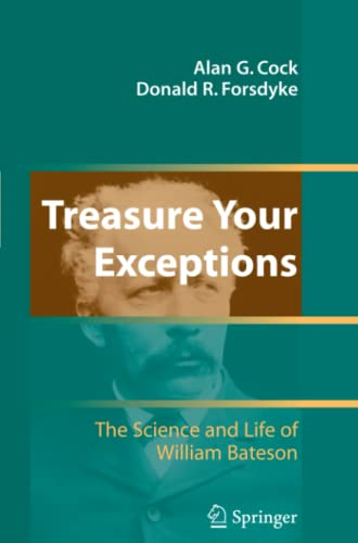 Treasure Your Exceptions: The Science and Life of William Bateson: Donald R. Forsdyke