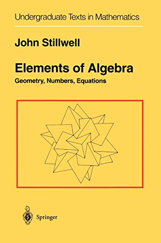 9781441928399: Elements of Algebra: Geometry, Numbers, Equations (Undergraduate Texts in Mathematics)