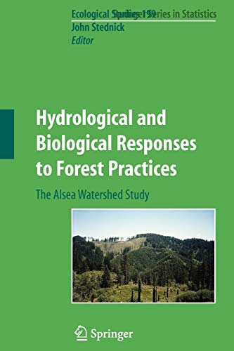 Hydrological and Biological Responses to Forest Practices: The Alsea Watershed Study (Ecological ...