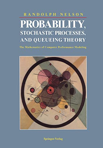 9781441928467: Probability, Stochastic Processes, and Queueing Theory: The Mathematics of Computer Performance Modeling