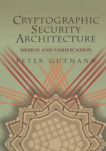 9781441929808: Cryptographic Security Architecture: Design and Verification