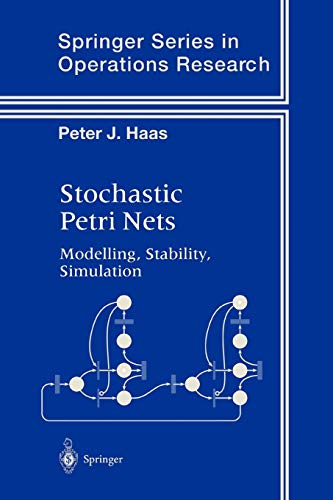 Stochastic Petri Nets: Modelling, Stability, Simulation (Springer Series in Operations Research and Financial Engineering) (9781441930019) by Peter J. Haas