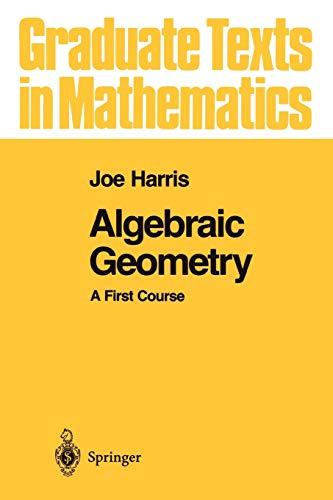 9781441930996: Algebraic Geometry: A First Course (Graduate Texts in Mathematics) (Volume 133)