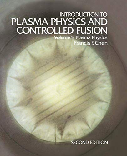 Introduction to Plasma Physics and Controlled Fusion: Francis F. Chen