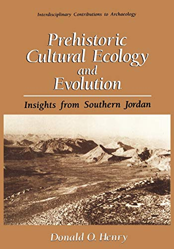 Prehistoric Cultural Ecology and Evolution: Insights from Southern Jordan: Donald O. Henry