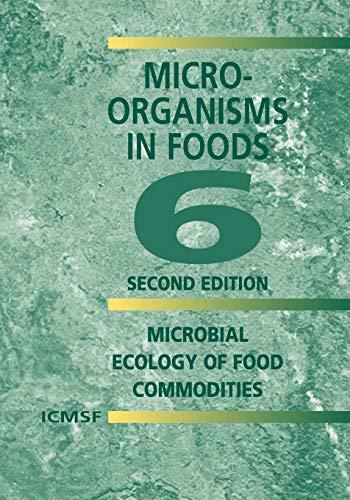 9781441934659: Microorganisms in Foods 6: Microbial Ecology of Food Commodities