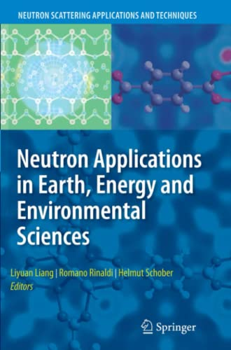9781441934758: Neutron Applications in Earth, Energy and Environmental Sciences (Neutron Scattering Applications and Techniques)