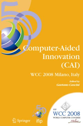 9781441935199: Computer-aided Innovation (Cai): Ifip 20th World Computer Congress, Proceedings of the Second Topical Session on Computer-aided Innovation, Wg 5.4/Tc 5 Computer-aided Innovation, Sept