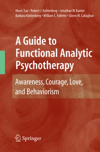 9781441935380: A Guide to Functional Analytic Psychotherapy: Awareness, Courage, Love, and Behaviorism