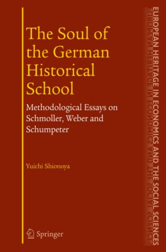 The Soul of the German Historical School. Methodological Essays on Schmoller, Weber and Schumpeter:...
