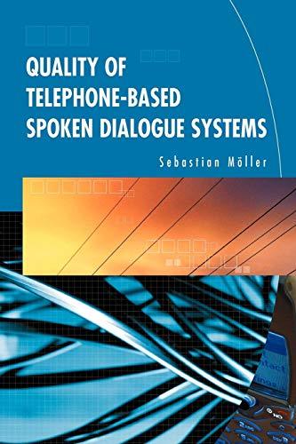 Quality of Telephone-Based Spoken Dialogue Systems: Sebastian MÃ ller