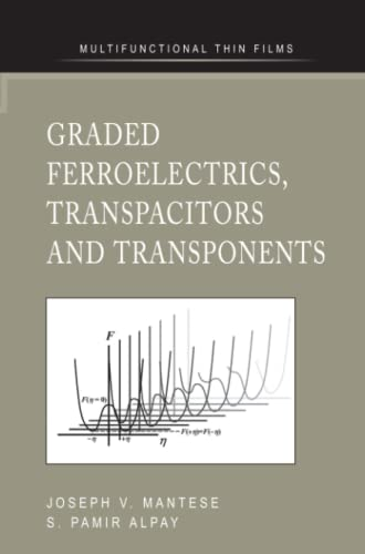 Graded Ferroelectrics, Transpacitors and Transponents (Multifunctional Thin Film Series): Joseph V....
