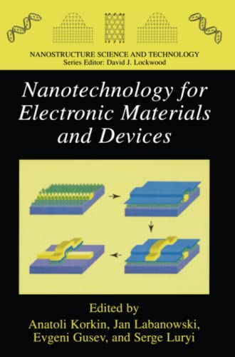 Nanotechnology for Electronic Materials and Devices (Nanostructure: Editor-Anatoli Korkin; Editor-Evgeni