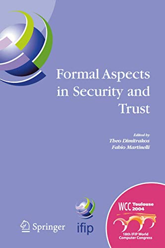 Formal Aspects in Security and Trust: IFIP Tc1 Wg1.7 Workshop on Formal Aspects in Security and ...