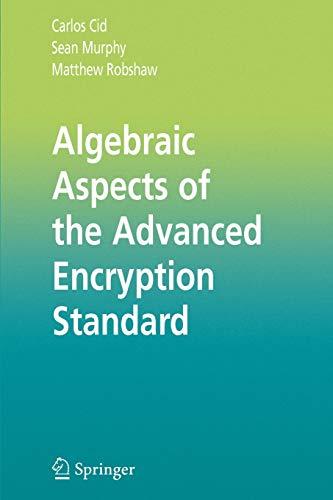 Algebraic Aspects of the Advanced Encryption Standard: Sean Murphy