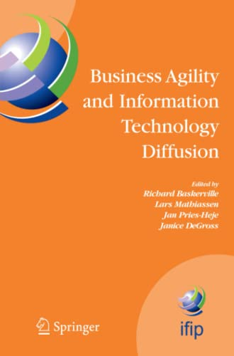 Business Agility and Information Technology Diffusion: IFIP TC8 WG 8.6 International Working ...