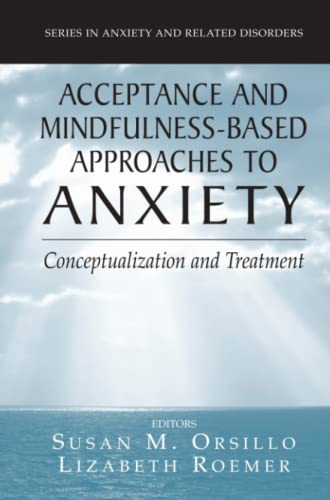 9781441938558: Acceptance- and Mindfulness-Based Approaches to Anxiety: Conceptualization and Treatment (Series in Anxiety and Related Disorders)