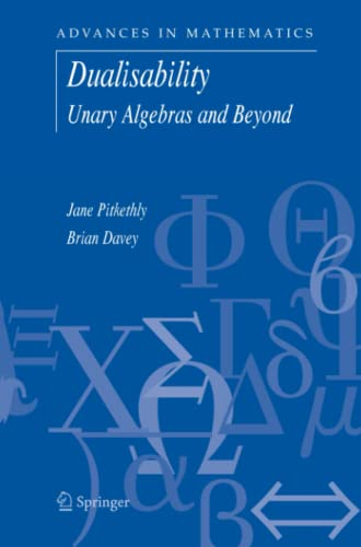 9781441939012: Dualisability: Unary Algebras and Beyond (Advances in Mathematics)
