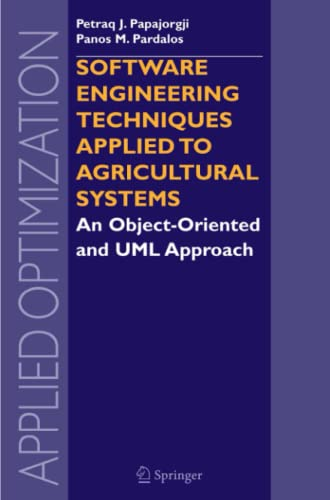 9781441939265: Software Engineering Techniques Applied to Agricultural Systems: An Object-Oriented and UML Approach (Applied Optimization)