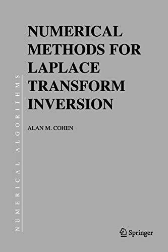 Numerical Methods for Laplace Transform Inversion (Numerical Methods and Algorithms): Alan M. Cohen