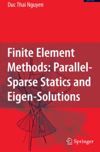 Finite Element Methods:: Parallel-Sparse Statics and Eigen-Solutions: Duc Thai Nguyen