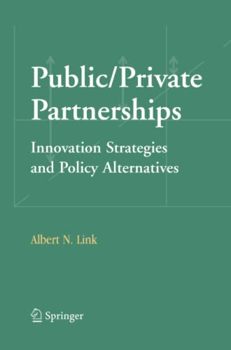 Public/Private Partnerships: Innovation Strategies and Policy Alternatives: Link, Albert N.