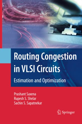 Routing Congestion in VLSI Circuits: Estimation and Optimization: Sachin Sapatnekar