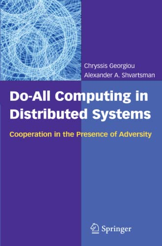 Do-All Computing in Distributed Systems: Cooperation in the Presence of Adversity: Chryssis Georgiou