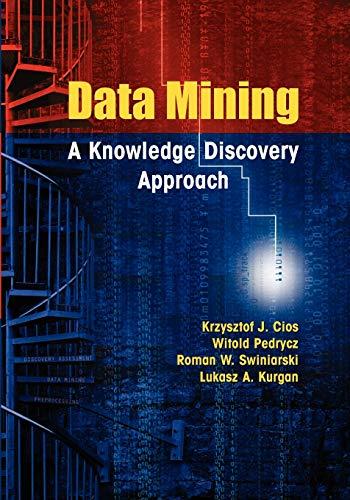 Data Mining: A Knowledge Discovery Approach: Cios, Krzysztof J.;