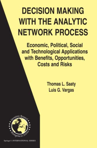 9781441941541: Decision Making with the Analytic Network Process: Economic, Political, Social and Technological Applications with Benefits, Opportunities, Costs and ... in Operations Research & Management Science)