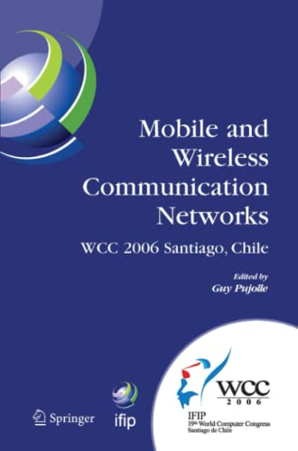 9781441941855: Mobile and Wireless Communication Networks: Ifip 19th World Computer Congress, Tc-6, 8th Ifip/Ieee Conference on Mobile and Wireless Communications Networks, August 20-25, 2006, Santiago, Chile