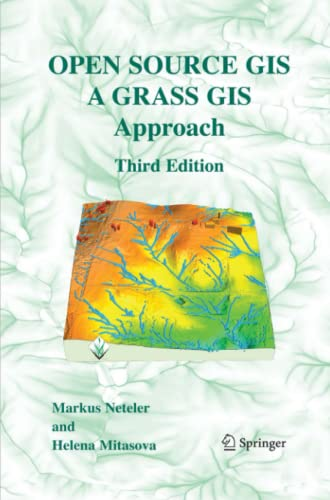 Open Source GIS: A GRASS GIS Approach: Markus Neteler
