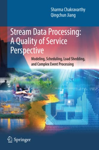 9781441943736: Stream Data Processing: A Quality of Service Perspective: Modeling, Scheduling, Load Shedding, and Complex Event Processing (Advances in Database Systems)