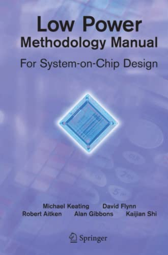Low Power Methodology Manual: For System-on-Chip Design (Integrated Circuits and Systems) (1441944184) by David Flynn; Rob Aitken; Alan Gibbons; Kaijian Shi