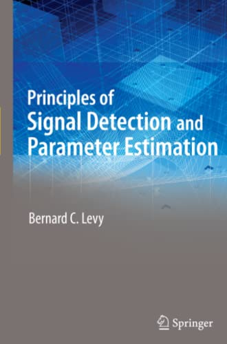 Principles of Signal Detection and Parameter Estimation: Bernard C. Levy