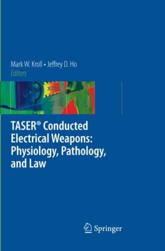 9781441946669: TASER Conducted Electrical Weapons: Physiology, Pathology, and Law