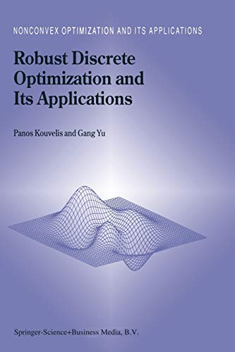 Robust Discrete Optimization and Its Applications (Paperback): Panos Kouvelis, Gang