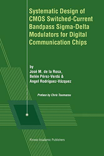 9781441949509: Systematic Design of CMOS Switched-Current Bandpass Sigma-Delta Modulators for Digital Communication Chips