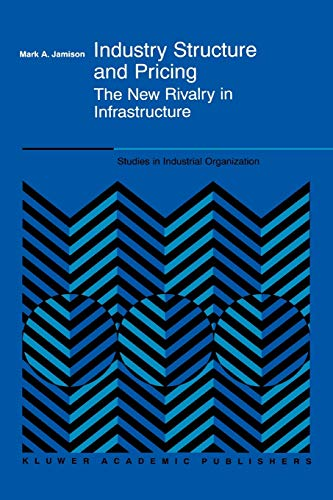 9781441949578: Industry Structure and Pricing: The New Rivalry in Infrastructure (Studies in Industrial Organization)