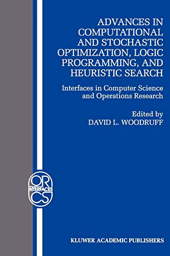 9781441950239: Advances in Computational and Stochastic Optimization, Logic Programming, and Heuristic Search: Interfaces in Computer Science and Operations Research ... Research/Computer Science Interfaces Series