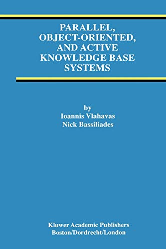 9781441950291: Parallel, Object-Oriented, and Active Knowledge Base Systems (Advances in Database Systems)