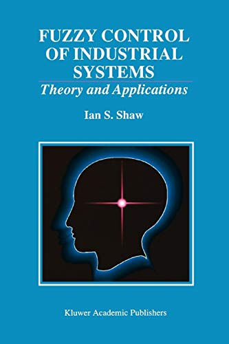 9781441950550: Fuzzy Control of Industrial Systems: Theory and Applications (The Springer International Series in Engineering and Computer Science)