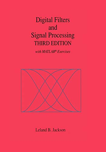 Digital Filters and Signal Processing: With Matlab(r) Exercises: Leland B. Jackson