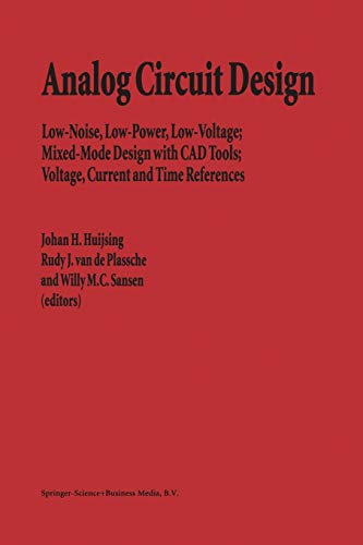 Analog Circuit Design. Low-Noise, Low-Power, Low-Voltage; Mixed-Mode ...