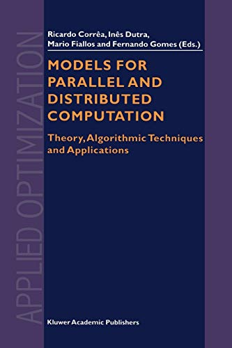 Models for Parallel and Distributed Computation: Theory,: Correa, R.