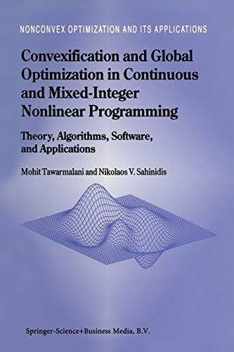 9781441952356: Convexification and Global Optimization in Continuous and Mixed-Integer Nonlinear Programming: Theory, Algorithms, Software, and Applications: Volume 65 (Nonconvex Optimization and Its Applications)