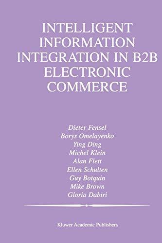 Intelligent Information Integration in B2B Electronic Commerce: INTELLIGENT INFORMATION INTEGRATION...