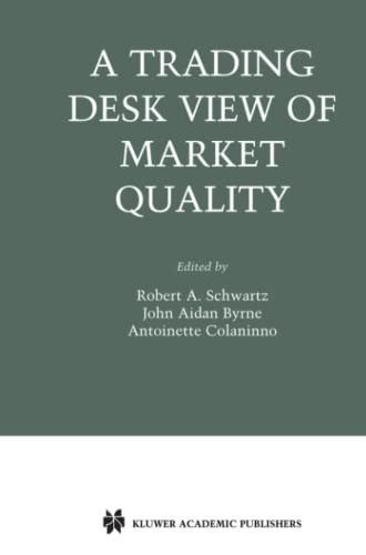 A Trading Desk View of Market Quality (Zicklin School of Business Financial Markets Series): ...