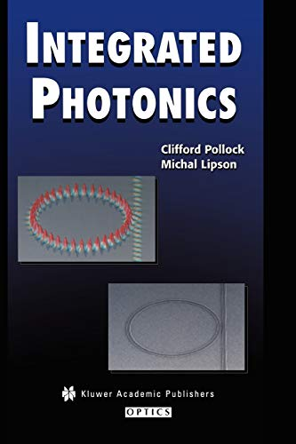 Integrated Photonics, by Pollock: Pollock, Clifford/ Lipson, Michal